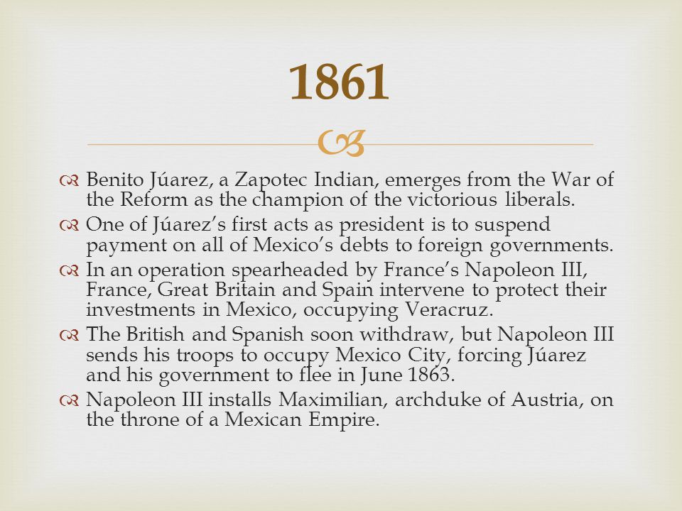   Benito Júarez, a Zapotec Indian, emerges from the War of the Reform as the champion of the victorious liberals.