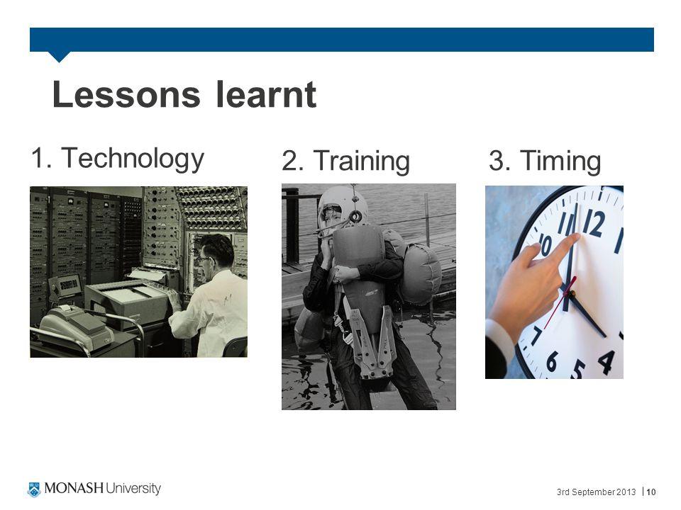 3rd September 201310 Lessons learnt 1. Technology 2. Training3. Timing