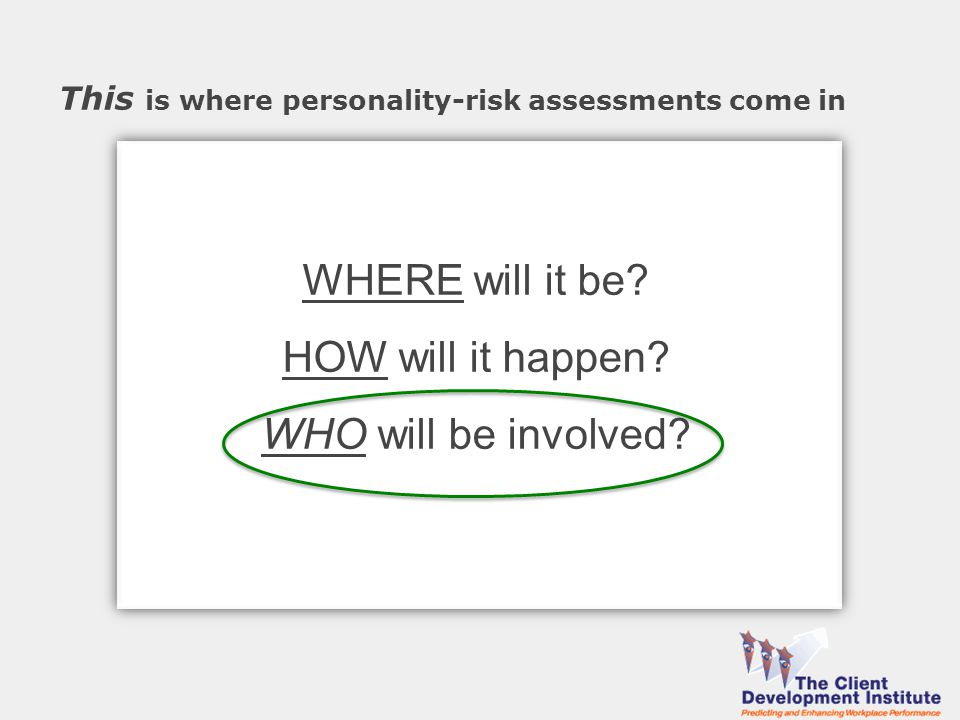 This is where personality-risk assessments come in WHERE will it be.