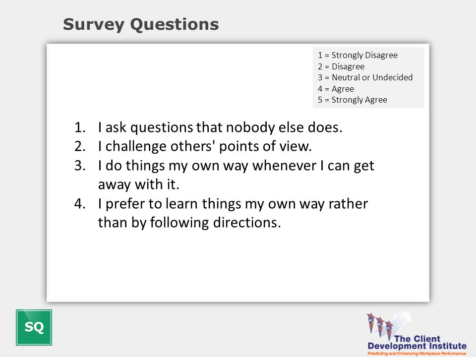 Survey Questions 1.I ask questions that nobody else does.