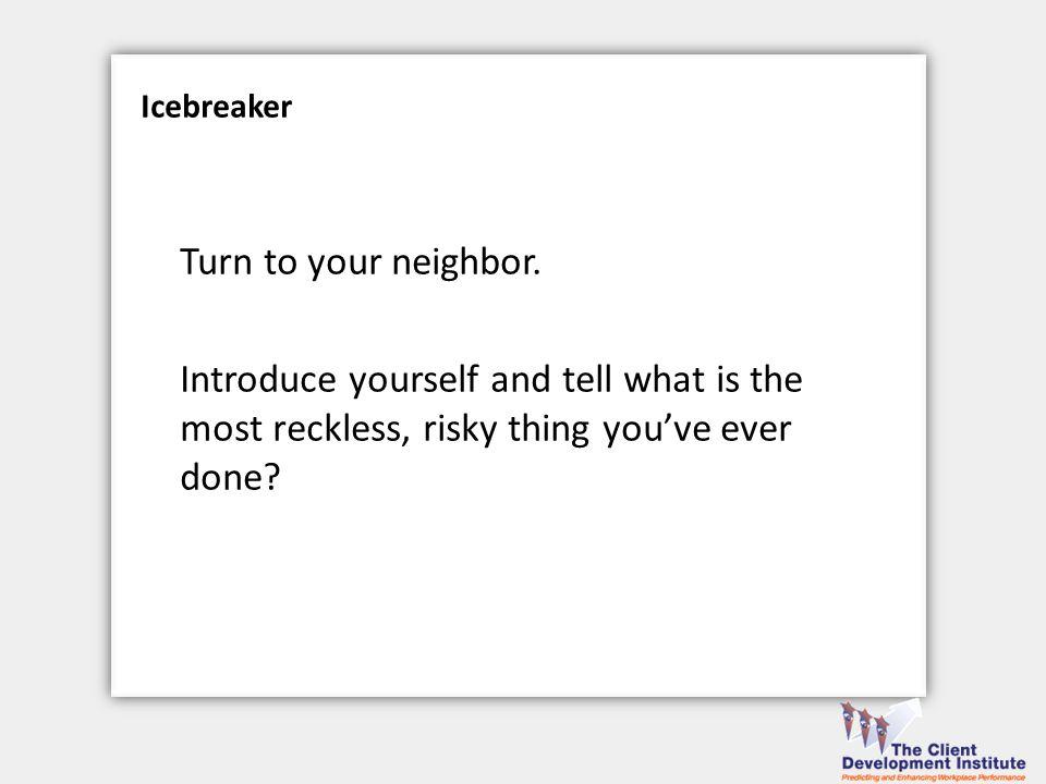 Icebreaker Turn to your neighbor.