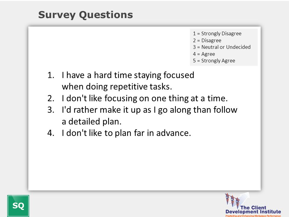 Survey Questions 1.I have a hard time staying focused when doing repetitive tasks.