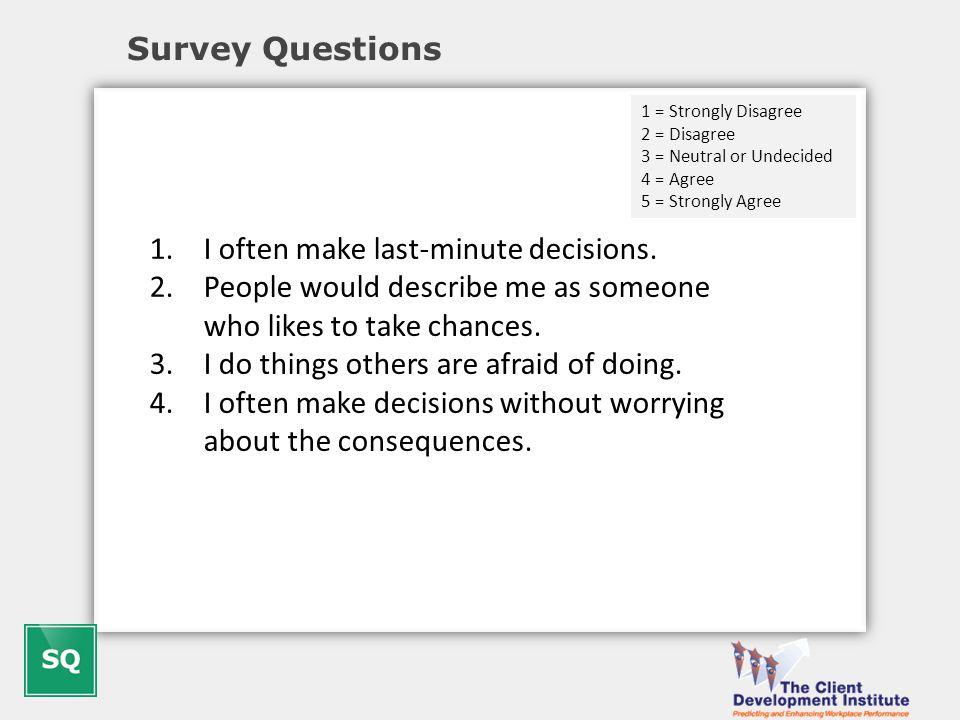 Survey Questions 1.I often make last-minute decisions.