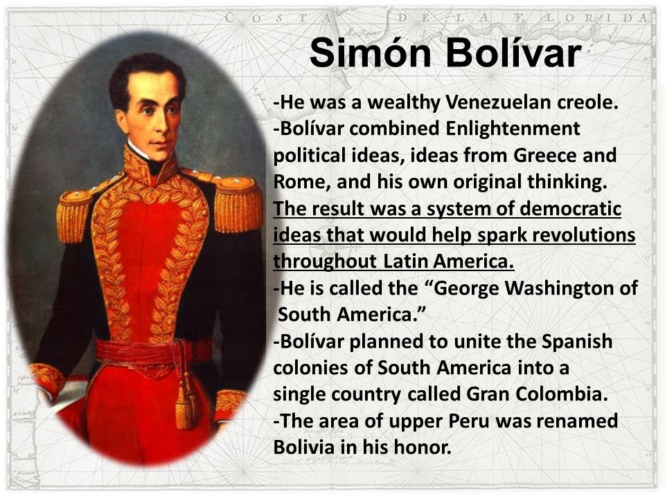 Simón Bolívar -He was a wealthy Venezuelan creole.