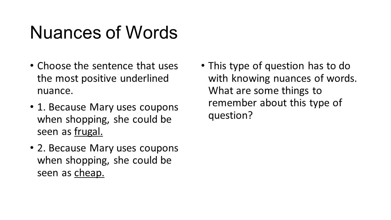 Nuances of Words Choose the sentence that uses the most positive underlined nuance. 1. Because Mary uses coupons when shopping, she could be seen as f