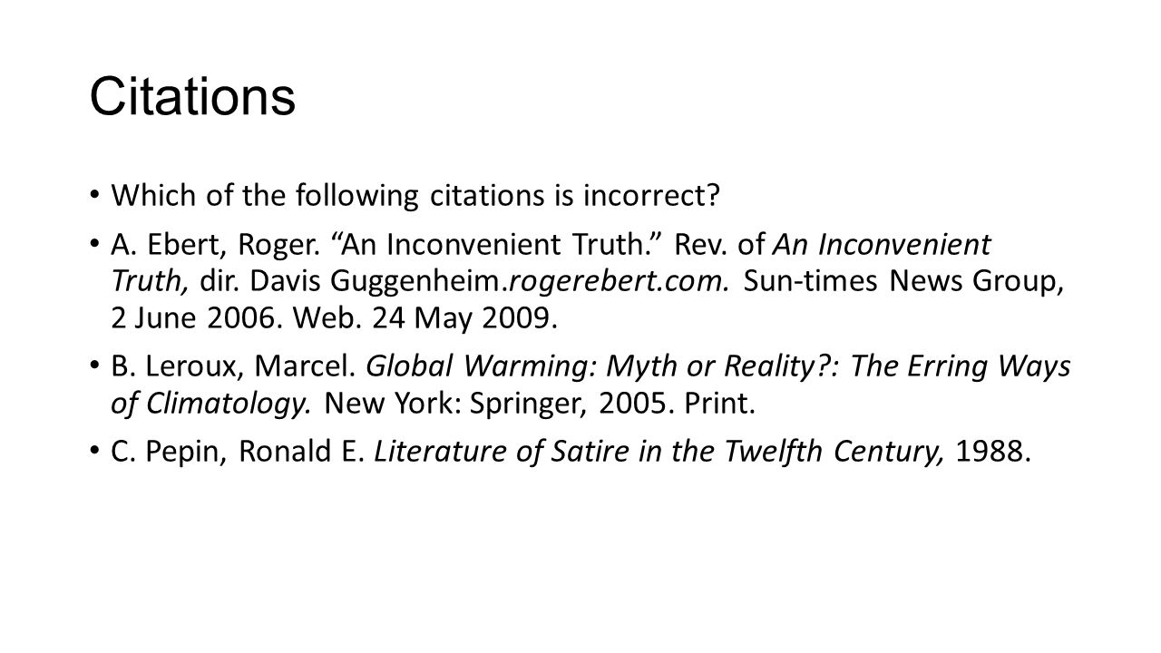 """Citations Which of the following citations is incorrect? A. Ebert, Roger. """"An Inconvenient Truth."""" Rev. of An Inconvenient Truth, dir. Davis Guggenhei"""