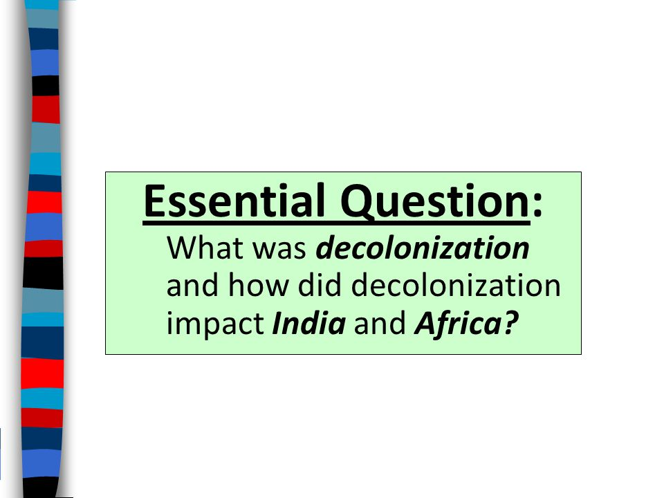 DECOLONIZATION OF AFRICA AND INDIA