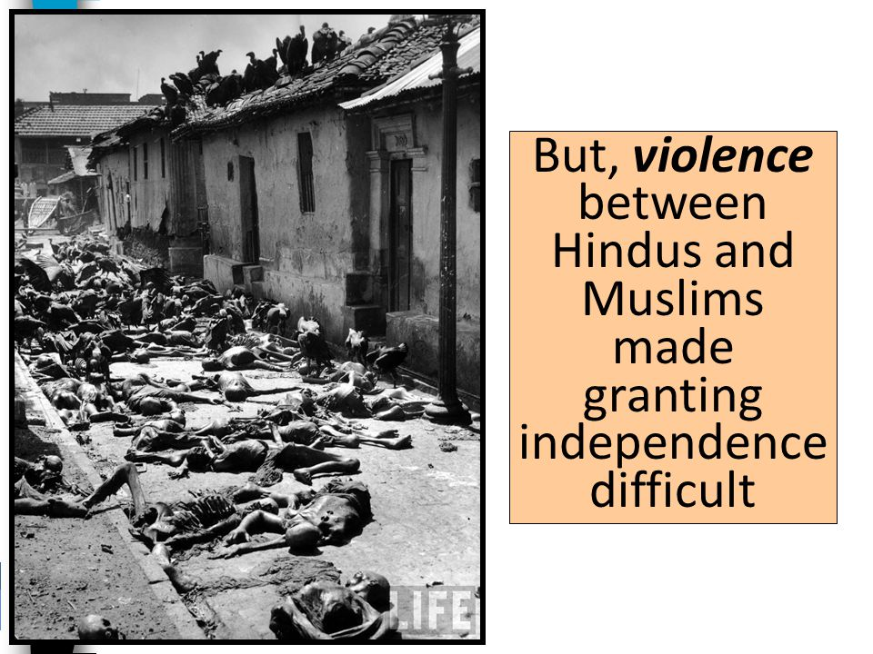 But, violence between Hindus and Muslims made granting independence difficult