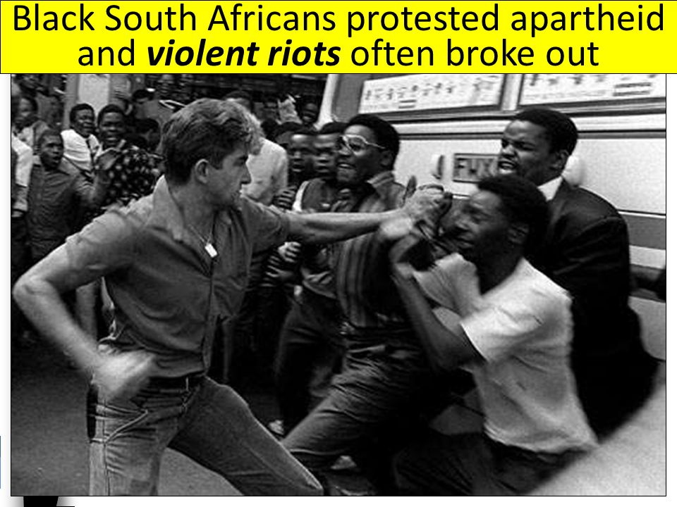 Black South Africans protested apartheid and violent riots often broke out