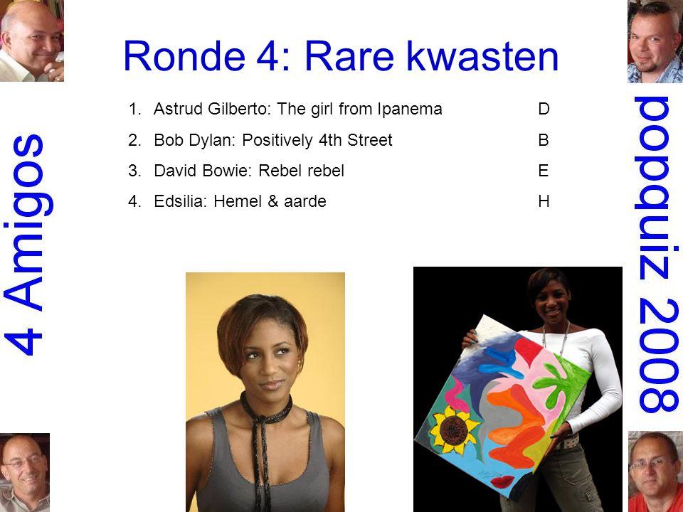 Ronde 4: Rare kwasten 1.Astrud Gilberto: The girl from IpanemaD 2.Bob Dylan: Positively 4th StreetB 3.David Bowie: Rebel rebelE 4.Edsilia: Hemel & aardeH 5.Grace Slick: Seasons