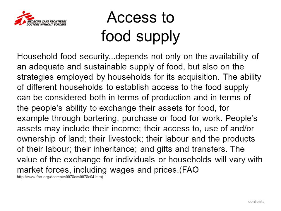 Access to food supply Household food security...depends not only on the availability of an adequate and sustainable supply of food, but also on the st