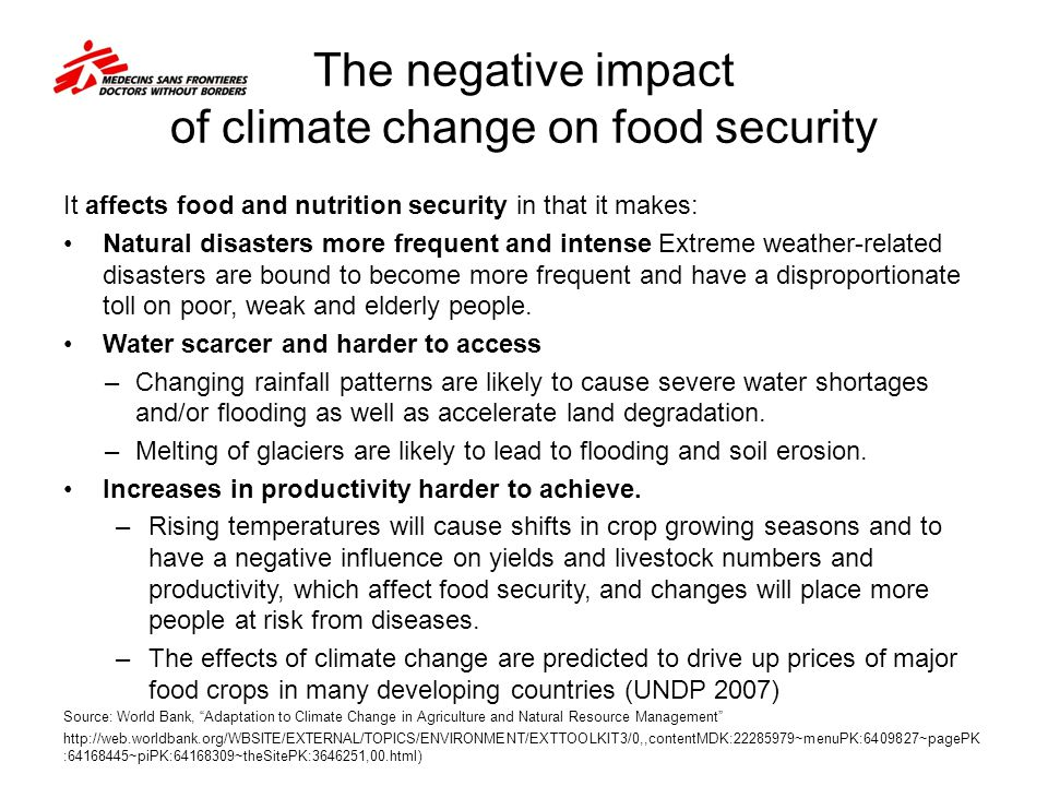 The negative impact of climate change on food security It affects food and nutrition security in that it makes: Natural disasters more frequent and in