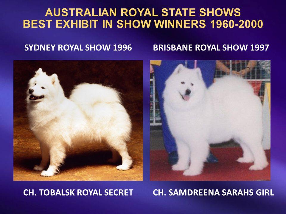 AUSTRALIAN ROYAL STATE SHOWS BEST EXHIBIT IN SHOW WINNERS 1960-2000 CH. SAMDREENA SARAHS GIRL BRISBANE ROYAL SHOW 1997SYDNEY ROYAL SHOW 1996 CH. TOBAL