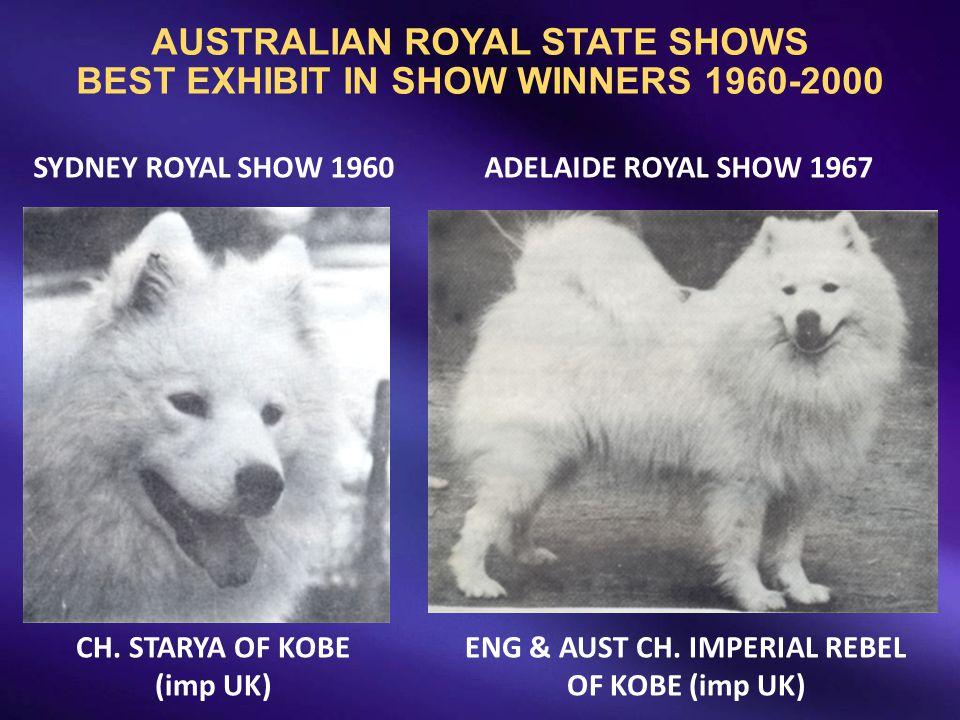 AUSTRALIAN ROYAL STATE SHOWS BEST EXHIBIT IN SHOW WINNERS 1960-2000 CH. STARYA OF KOBE (imp UK) ENG & AUST CH. IMPERIAL REBEL OF KOBE (imp UK) SYDNEY