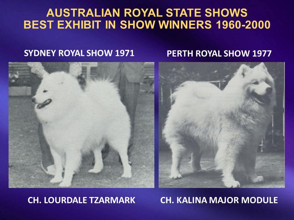 AUSTRALIAN ROYAL STATE SHOWS BEST EXHIBIT IN SHOW WINNERS 1960-2000 CH. LOURDALE TZARMARK SYDNEY ROYAL SHOW 1971 PERTH ROYAL SHOW 1977 CH. KALINA MAJO