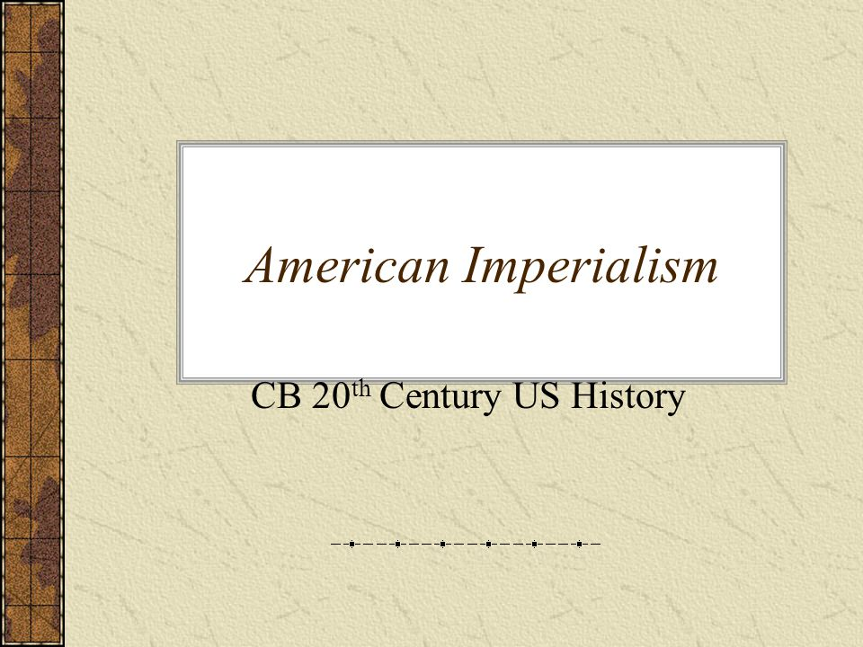 American Imperialism CB 20 th Century US History