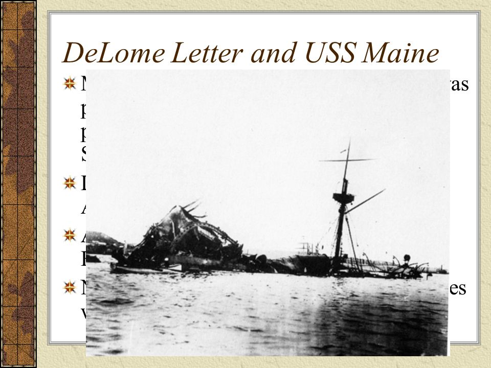 DeLome Letter and USS Maine McKinley pursed diplomatic means and was partially successful- until NY Journal published a letter by DeLome, misiter of S