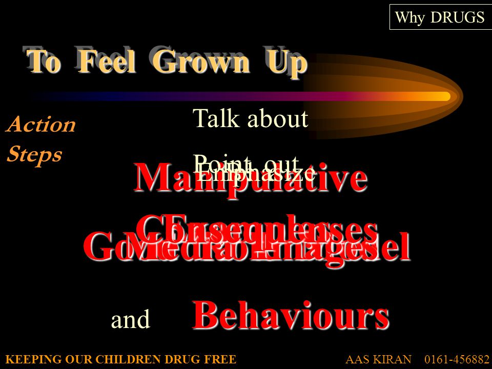 AAS KIRAN 0161-456882KEEPING OUR CHILDREN DRUG FREE To Feel Grown Up Why DRUGS Be a Good Role Model Talk aboutManipulative Media Images Behaviours and Behaviours Point outExamples EmphasizeConsequenses Action Steps