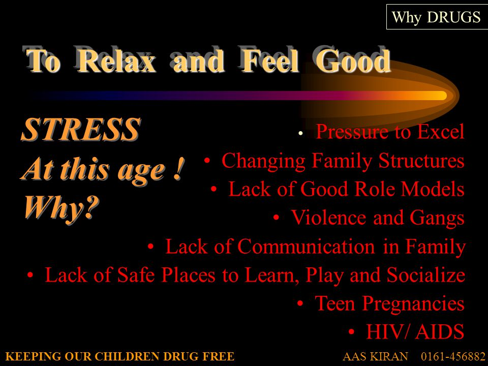AAS KIRAN 0161-456882KEEPING OUR CHILDREN DRUG FREE To Relax and Feel Good Why DRUGS STRESS At this age .