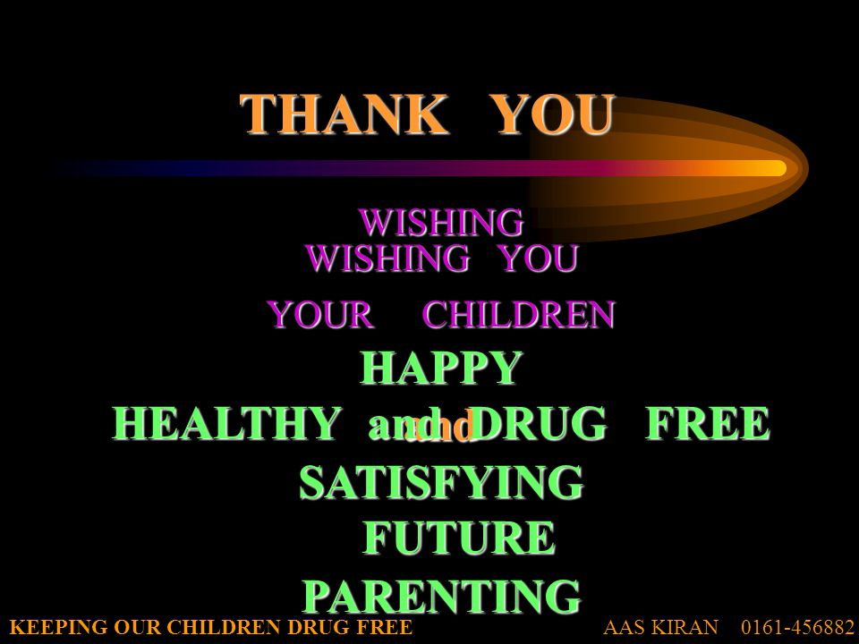 AAS KIRAN 0161-456882KEEPING OUR CHILDREN DRUG FREE THANK YOU WISHING YOU HAPPYandSATISFYINGPARENTING WISHING YOUR CHILDREN HEALTHY and DRUG FREE FUTURE FUTURE