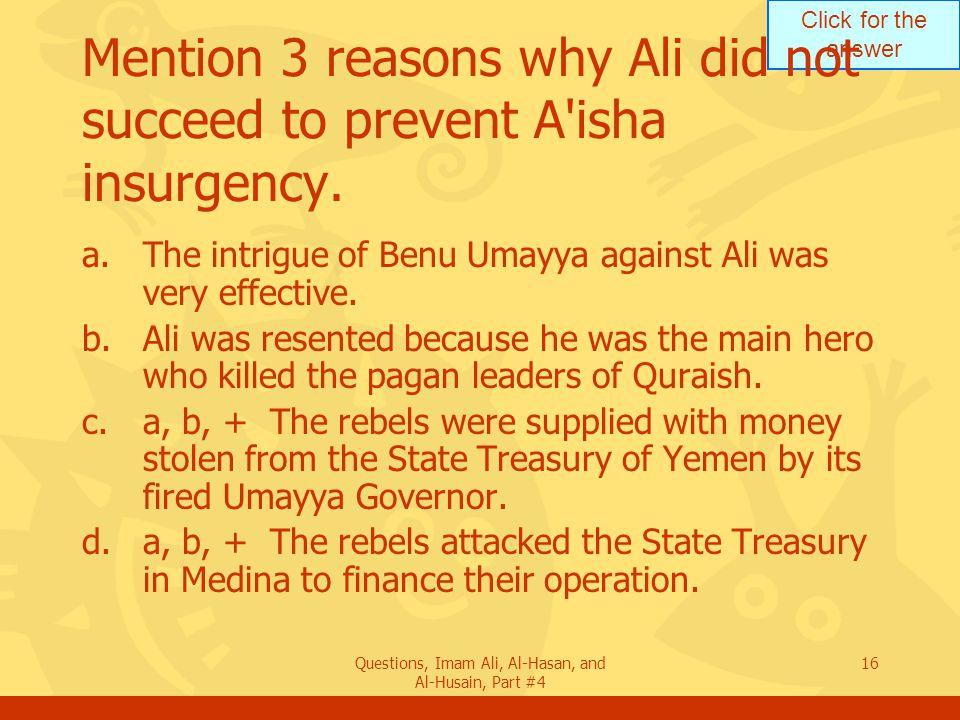 Click for the answer Questions, Imam Ali, Al-Hasan, and Al-Husain, Part #4 17 Explain event of Al-How ab.