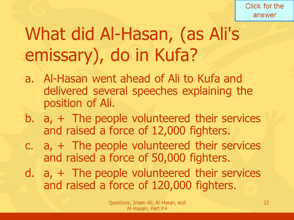 Click for the answer Questions, Imam Ali, Al-Hasan, and Al-Husain, Part #4 23 Describe the meeting between Ali and Zubair during the Jamal Confrontation.