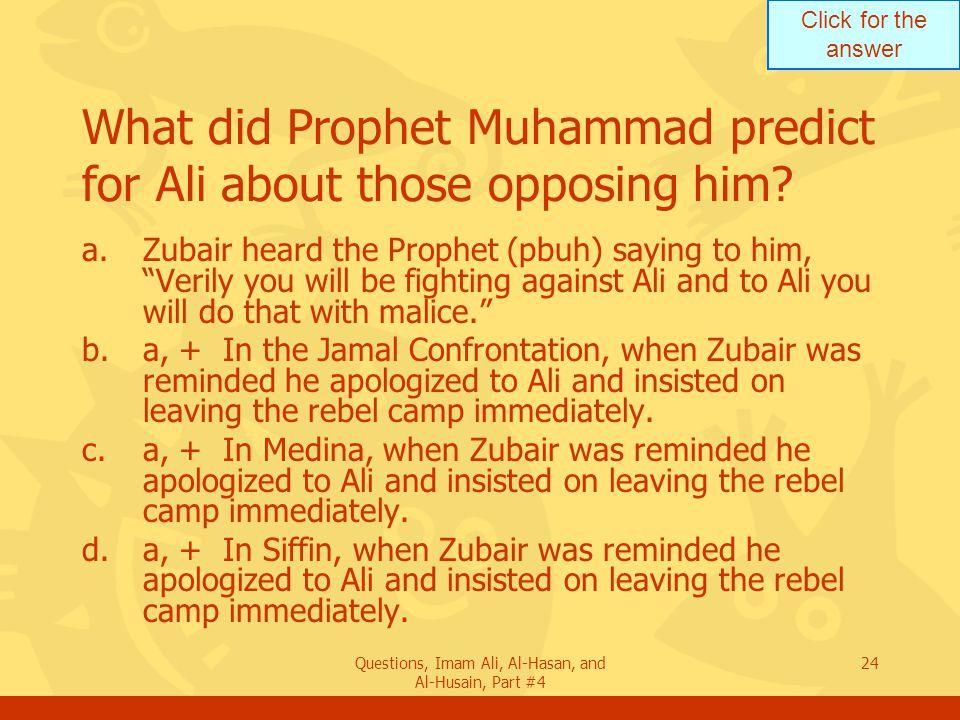 Click for the answer Questions, Imam Ali, Al-Hasan, and Al-Husain, Part #4 25 Describe Jamal confrontation.