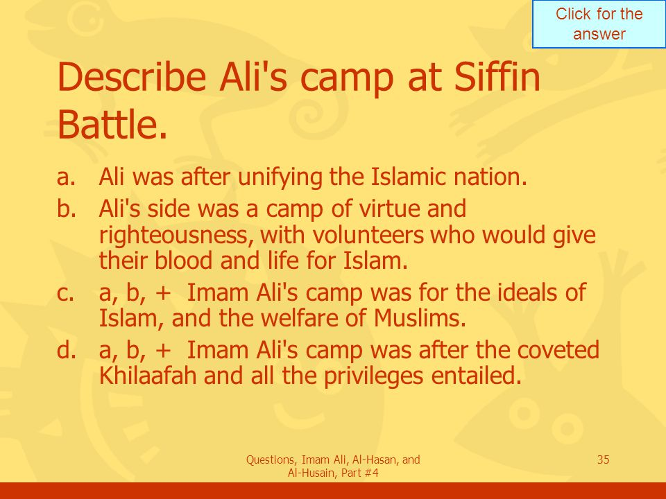 Click for the answer Questions, Imam Ali, Al-Hasan, and Al-Husain, Part #4 36 Describe Mu awiya s camp at Siffin Battle.