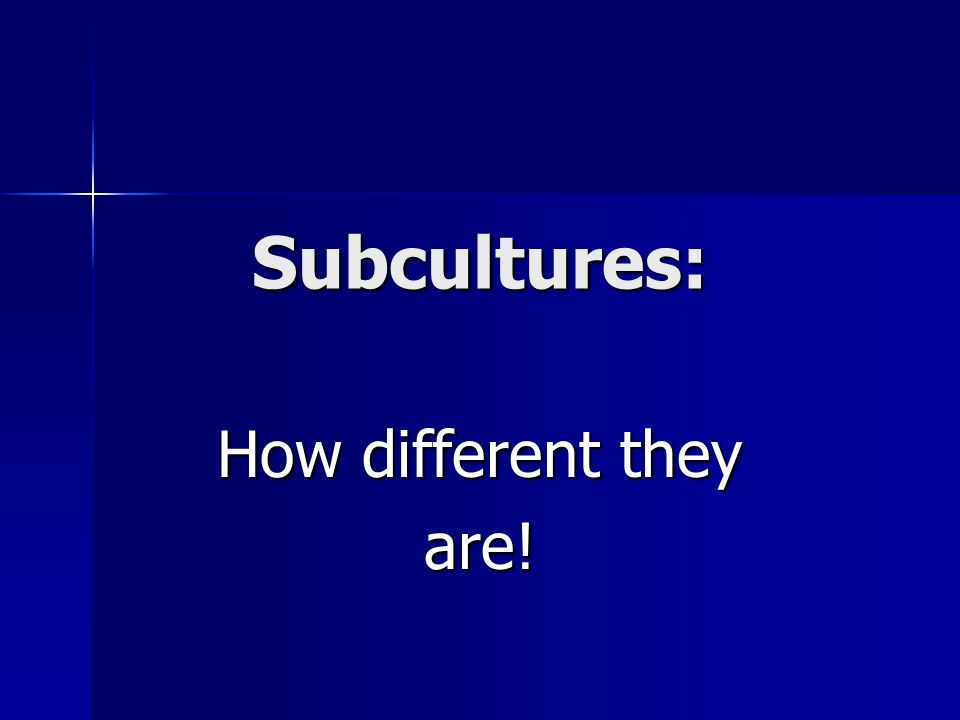 Subcultures: How different they are!
