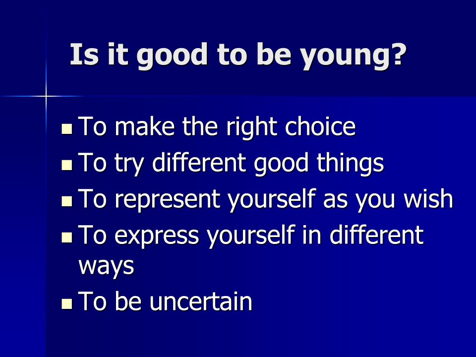 Is it good to be young.