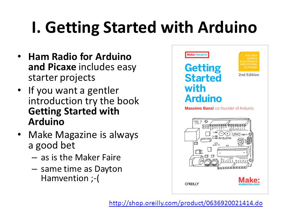 I. Getting Started with Arduino Ham Radio for Arduino and Picaxe includes easy starter projects If you want a gentler introduction try the book Gettin