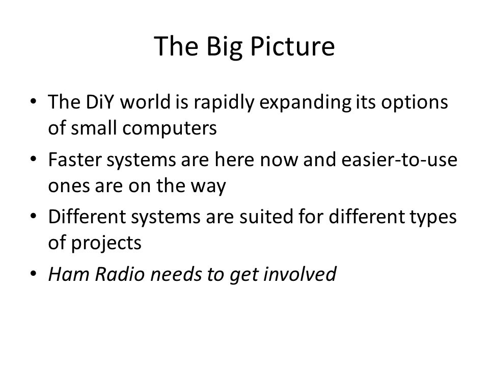 The Big Picture The DiY world is rapidly expanding its options of small computers Faster systems are here now and easier-to-use ones are on the way Di
