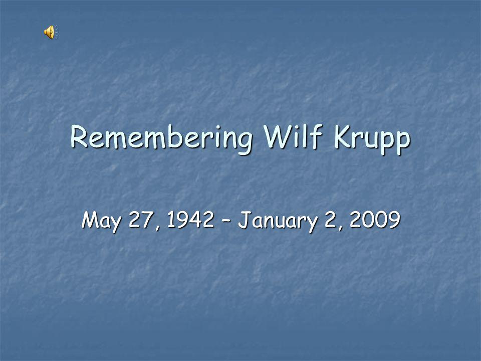 Remembering Wilf Krupp May 27, 1942 – January 2, 2009
