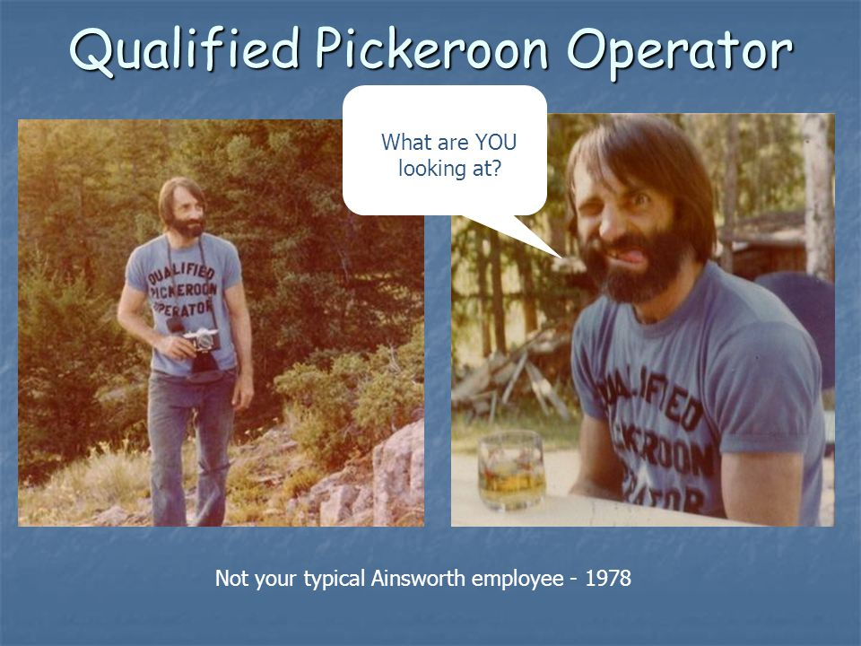 Qualified Pickeroon Operator What are YOU looking at Not your typical Ainsworth employee - 1978