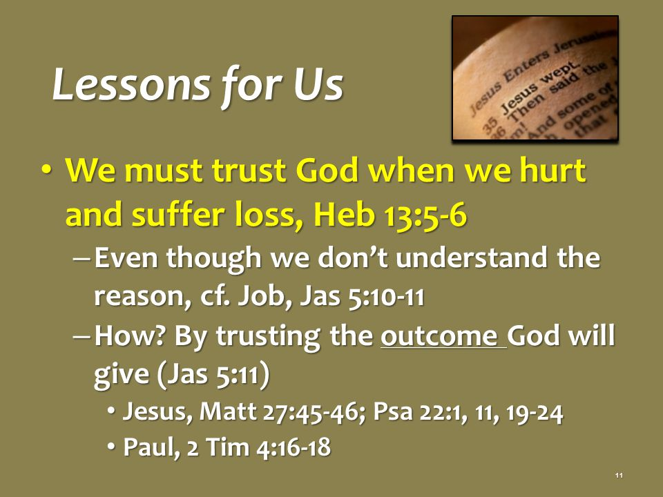 Lessons for Us We must trust God when we hurt and suffer loss, Heb 13:5-6 We must trust God when we hurt and suffer loss, Heb 13:5-6 – Even though we don't understand the reason, cf.