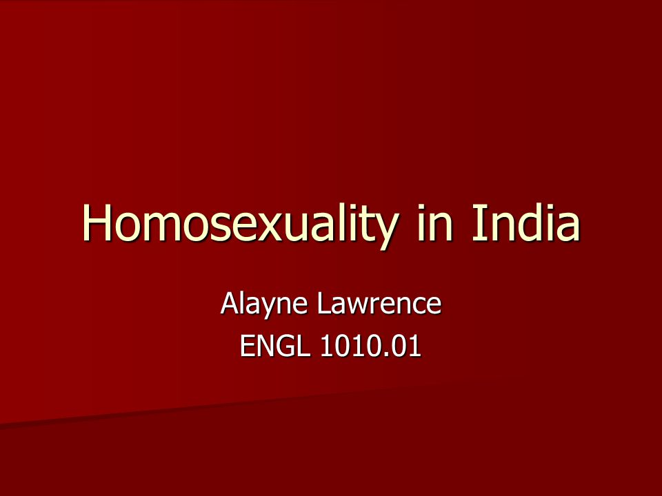 Homosexuality in India Alayne Lawrence ENGL 1010.01
