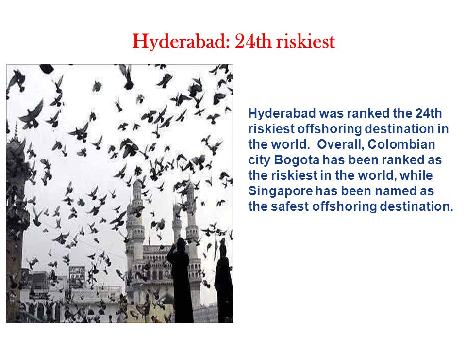 Hyderabad: 24th riskiest Hyderabad was ranked the 24th riskiest offshoring destination in the world.