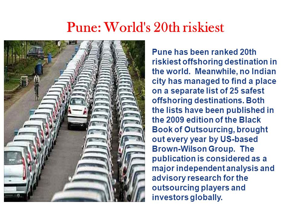 Pune: World's 20th riskiest Pune has been ranked 20th riskiest offshoring destination in the world. Meanwhile, no Indian city has managed to find a pl