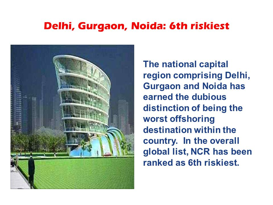 Delhi, Gurgaon, Noida: 6th riskiest The national capital region comprising Delhi, Gurgaon and Noida has earned the dubious distinction of being the wo