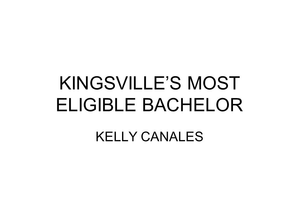 KINGSVILLE'S MOST ELIGIBLE BACHELOR KELLY CANALES