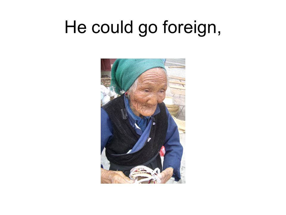 He could go foreign,
