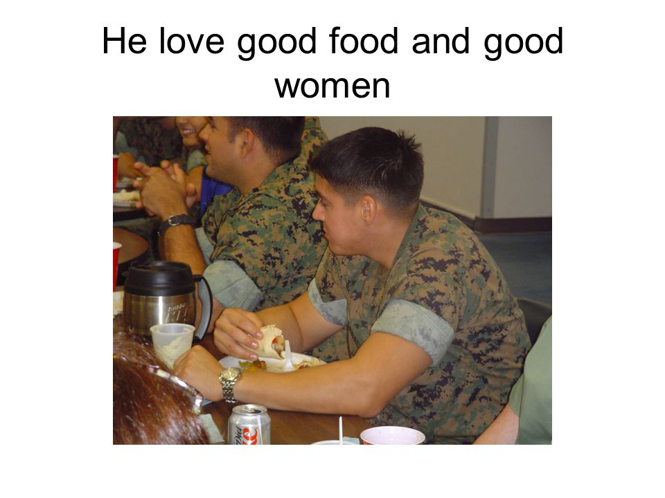 He love good food and good women