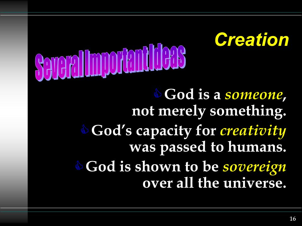 16 Creation C God is a someone, not merely something.