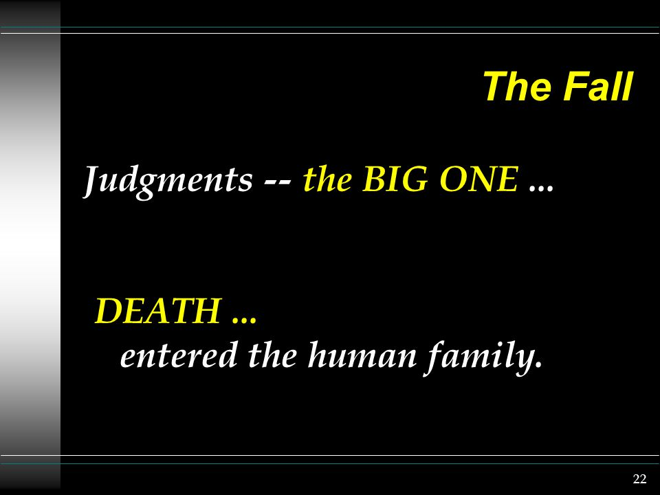22 The Fall Judgments -- the BIG ONE... DEATH... entered the human family.