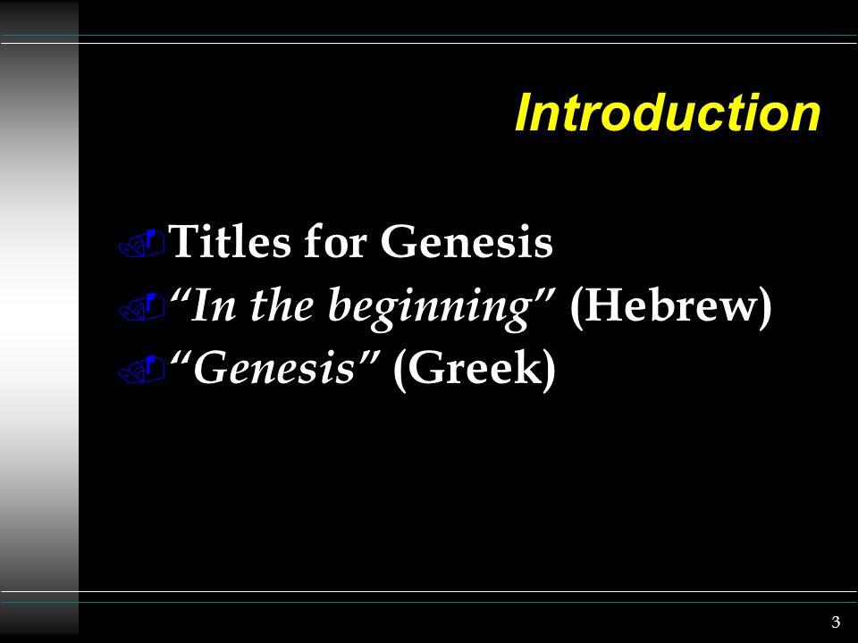 3 Introduction. Titles for Genesis. In the beginning (Hebrew). Genesis (Greek)