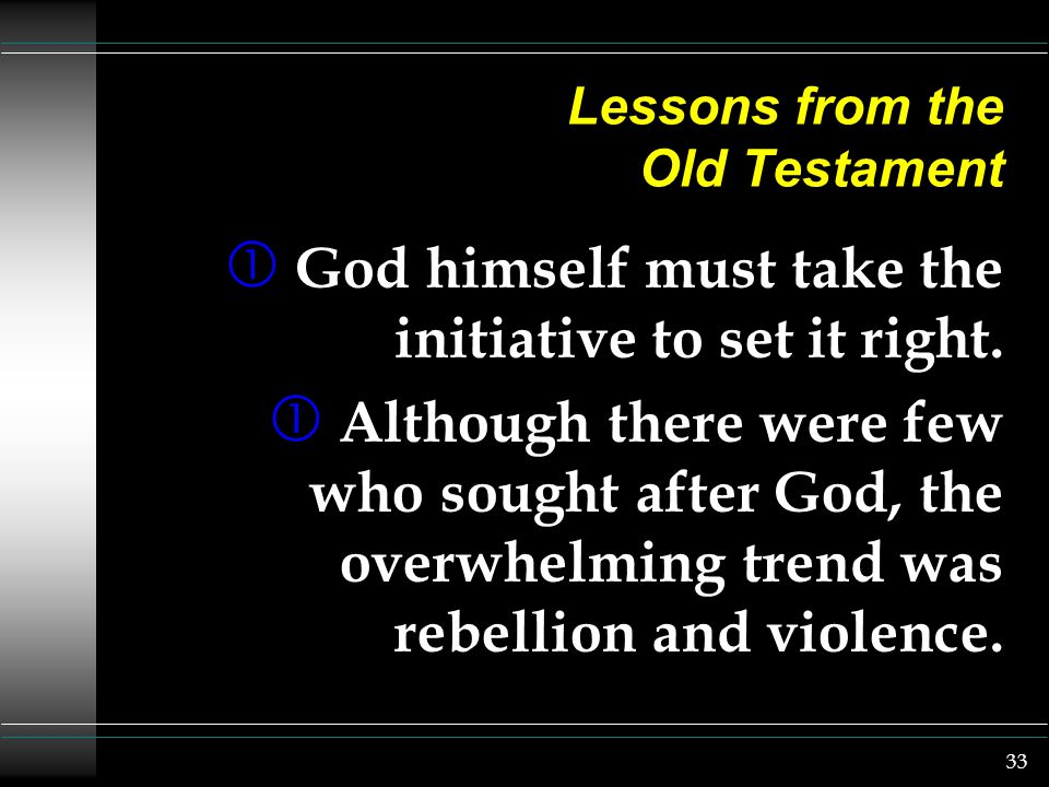33 Lessons from the Old Testament  God himself must take the initiative to set it right.