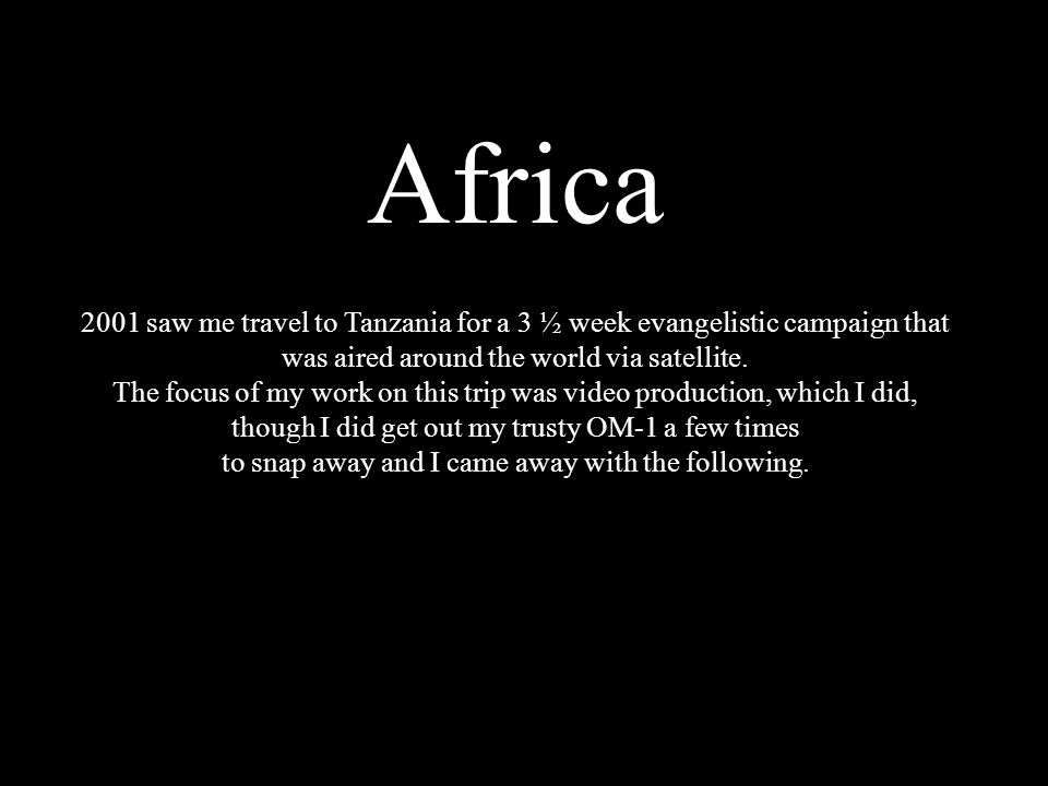 Africa 2001 saw me travel to Tanzania for a 3 ½ week evangelistic campaign that was aired around the world via satellite.