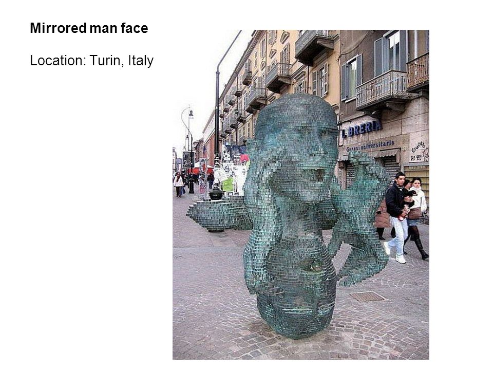 Mirrored man face Location: Turin, Italy