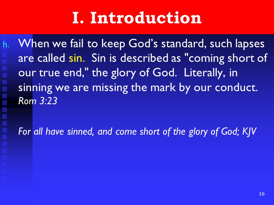 10 I. Introduction h. When we fail to keep God's standard, such lapses are called sin.