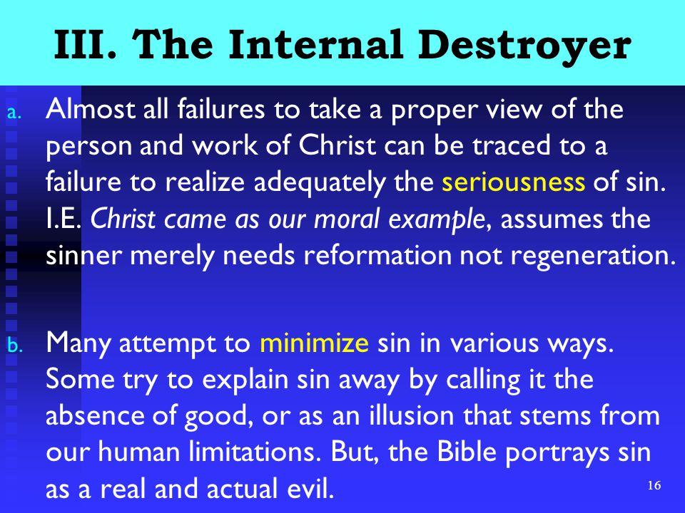 16 III. The Internal Destroyer a.